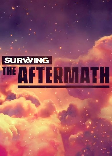 Poster Surviving the Aftermath [1.9.0.6922/ Early access] (2019) скачать торрент RePack от xatab